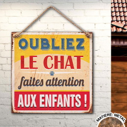 Plaque Metallique Oubliez Le Chat Faites Attention Aux